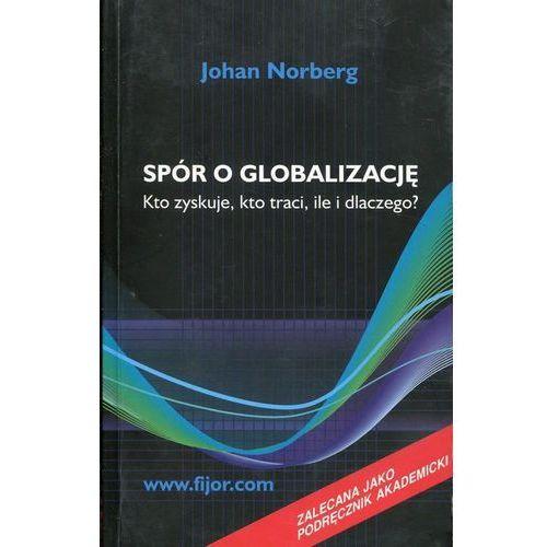 Spór o globalizację, kto zyskuje, kto traci, ile i dlaczego, oprawa miękka