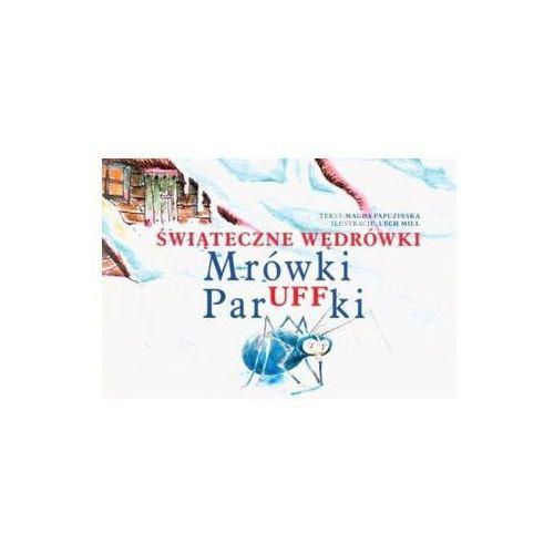 Świąteczne wędrówki Mrówki paruffki, Magda Papuzińska