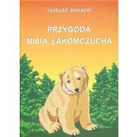 Przygoda misia łakomczucha - Tadeusz Bogacki (8391956431)