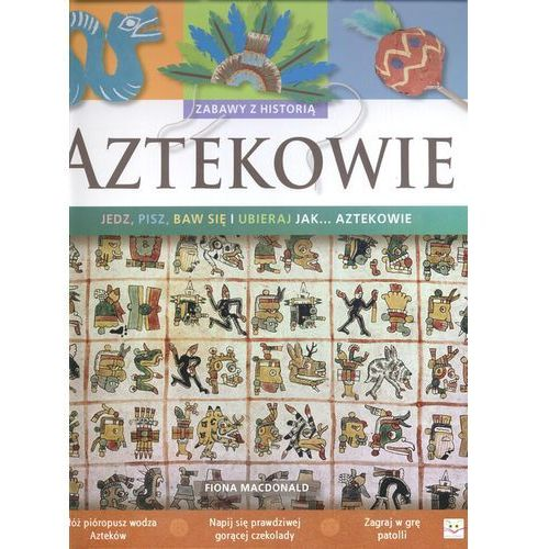 Aztekowie Zabawy z historią, Macdonald Fiona