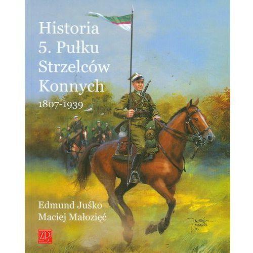 Historia 5. Pułku Strzelców Konnych 1807-1939, oprawa miękka