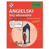 Angielski bez wkuwania PONS Kurs dla średnio zaawansowanych z ciekawymi opowiadaniami. Poziom B1 (2019)