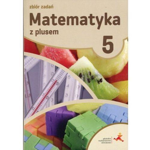 Matematyka z plusem. Klasa 5.Zbiór zadań. Szkoła podstawowa (128 str.)