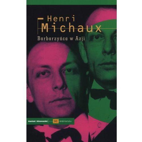 Barbarzyńca w Azji - Henri Michaux - Zaufało nam kilkaset tysięcy klientów, wybierz profesjonalny sklep, oprawa miękka