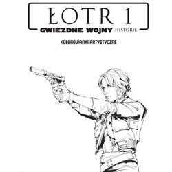 Łotr 1, kolorowanki artystyczne. Gwiezdne Wojny Historie - Opracowanie zbiorowe
