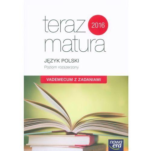 Teraz matura 2016 Język Polski Vademecum z zadaniami Poziom rozszerzony (580 str.)