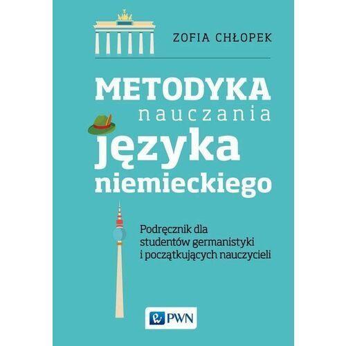 Metodyka nauczania języka niemieckiego podręcznik dla studentów germanistyki oraz początkujących nauczycieli, Zofia Chłopek