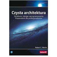 Czysta architektura. Struktura i design oprogramowania. Przewodnik dla profesjonalistów - Robert C. Martin, Robert C. Martin