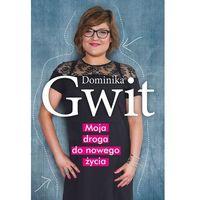Moja droga do nowego życia - Dominika Gwit (240 str.)