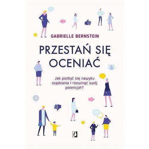 Przestań się oceniać - Gabrielle Bernstein, oprawa miękka
