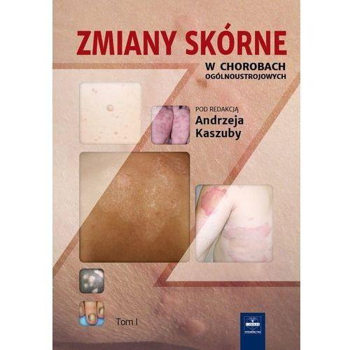 Zmiany skórne w chorobach ogólnoustrojowych. Tom 1 (252 str.)