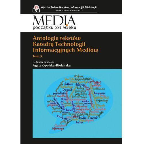 Antologia tekstów Katedry Technologii Informacyjnych Mediów. Tom 3 - Praca zbiorowa (9788375459449)