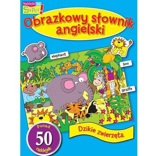 Dzikie Zwierzęta Obrazkowy Słownik Angielski - Praca zbiorowa (2017)