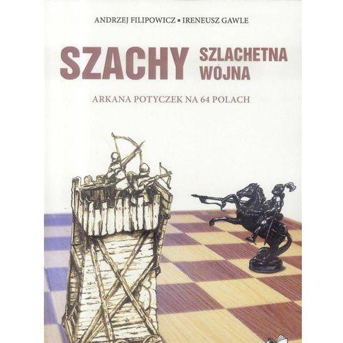 Szachy szlachetna wojna - Filipowicz Andrzej, Gawle Ireneusz, oprawa broszurowa