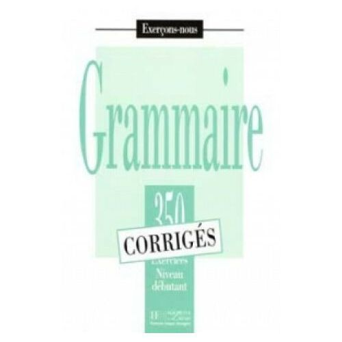 Grammaire 350 niveau debutant corriges (2014)