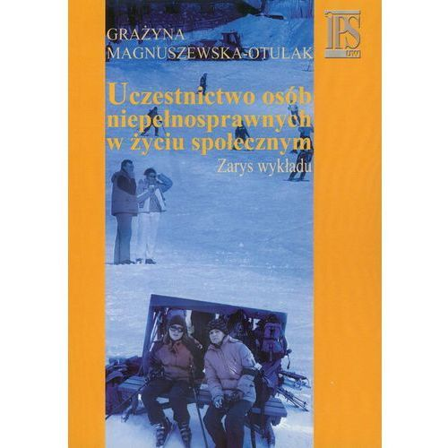 Uczestnictwo osób niepełnosprawnych w życiu społecznym Zarys wykładu (2009)
