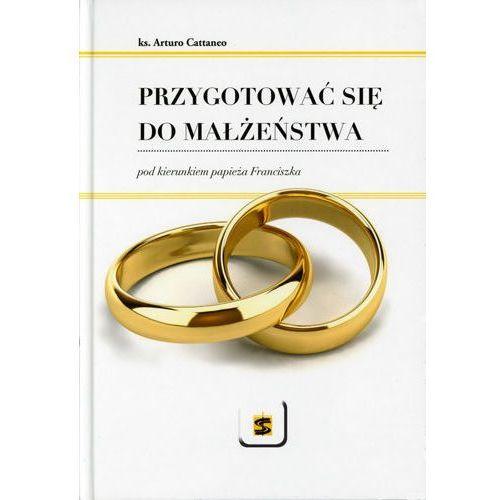 Cattaneo arturo Przygotować się do małżeństwa pod kierunkiem papieża franciszka