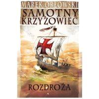 Rozdroża Samotny Krzyżowiec - Marek Orłowski, oprawa broszurowa
