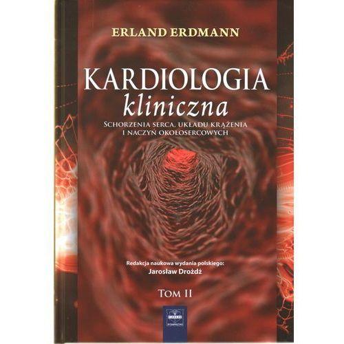 Kardiologia kliniczna. Schorzenia serca, układu krążenia i naczyń okołosercowych. T 2, Erdamnn Erland