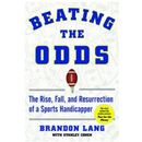 Beating the Odds The Rise Fall and Resurrection of a Sports Handicapper 9781602396807  Beating the
