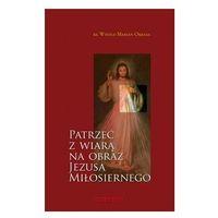 Patrzeć z wiarą na obraz Jezusa Miłosiernego (9788370317065)
