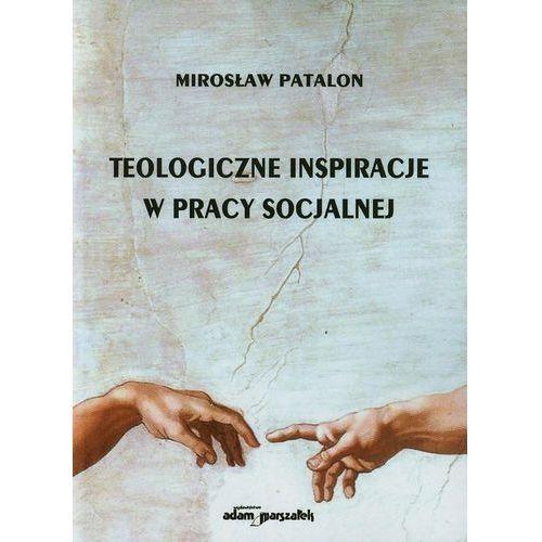 TEOLOGICZNE INSPIRACJE W PRACY SOCJALNEJ, Mirosław Patalon