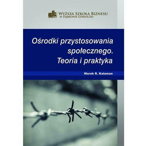 Ośrodki przystosowania społecznego. Teoria i praktyka - Marek R. Kalaman - ebook