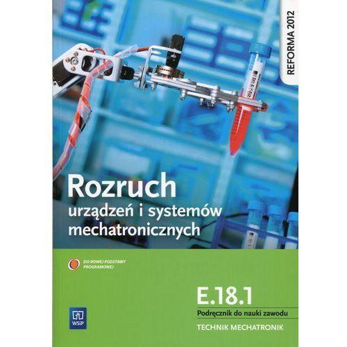 Rozruch urządzeń i systemów mechatronicznych E.18.1 Podręcznik do nauki zawodu technik mechatronik - Piotr Goździaszek (9788302157233)