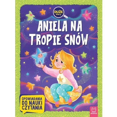 Aniela na tropie snów. duże litery. opowiadania do nauki czytania (9788382131178)