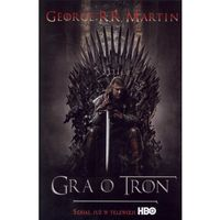 Pieśń Lodu i Ognia. Tom 1. Gra o tron, George R. R. Martin