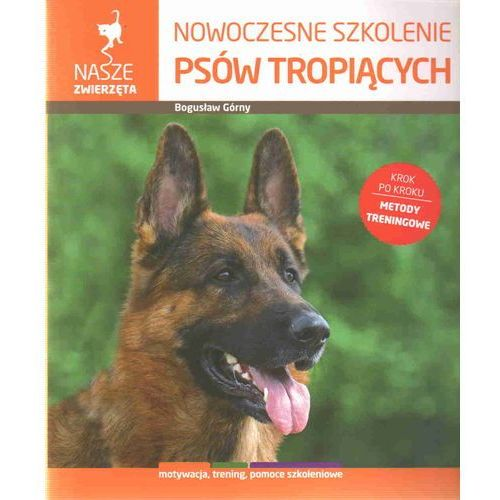 NOWOCZESNE SZKOLENIE PSÓW TROPIĄCYCH, Bogusław Górny