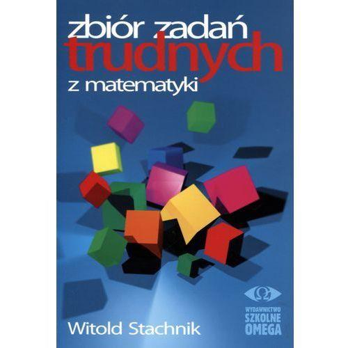 Zbiór zadań trudnych z matematyki - Witold Stachnik, Omega
