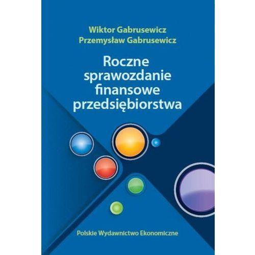 Roczne sprawozdania finansowe przedsiębiorstwa Gabrusewicz Wiktor, Gabrusewicz Przemysław (9788320821932)