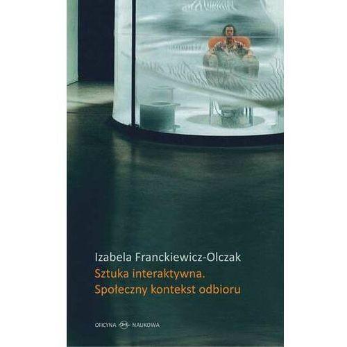 Sztuka interaktywna. Społeczny kontekst odbioru, Izabela Franckiewicz-Olczak