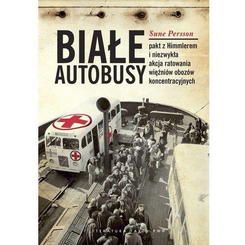 Białe Autobusy Pakt z Himmlerem i niezwykła akcja ratowania więźniów obozów koncentracyjnych, oprawa twarda