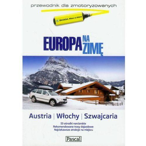 EUROPA NA ZIMĘ. PRZEWODNIK DLA ZMOTORYZOWANYCH. AUSTRIA, WŁOCHY, SZWAJCARIA