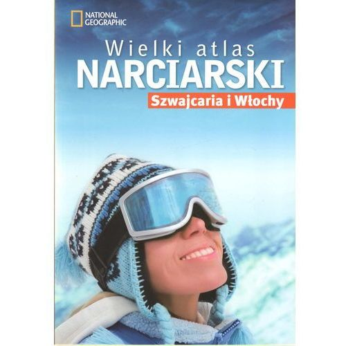 Wielki atlas narciarski. Szwajcaria i Włochy, praca zbiorowa