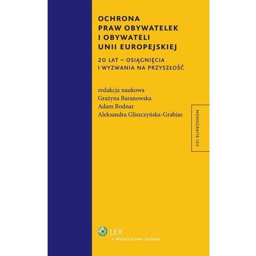 Ochrona praw obywatelek i obywateli Unii Europejskiej. 20 lat - osiągnięcia i wyzwania na przyszłość (268 str.)