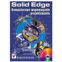Solid Edge. Komputerowe wspomaganie projektowania - Grzegorz Kazimierczak, Bernard Pacula, Adam Budzyński (8373611746)