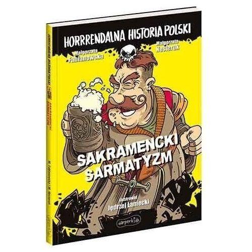 Sakramencki sarmatyzm. horrrendalna historia polski (9788327659859)