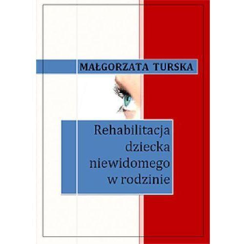 Rehabilitacja dziecka niewidomego w rodzinie - Małgorzata Turska (95 str.)