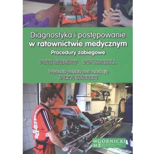 Diagnostyka i postępowanie w ratownictwie medycznym. Procedury zabiegowe (374 str.)