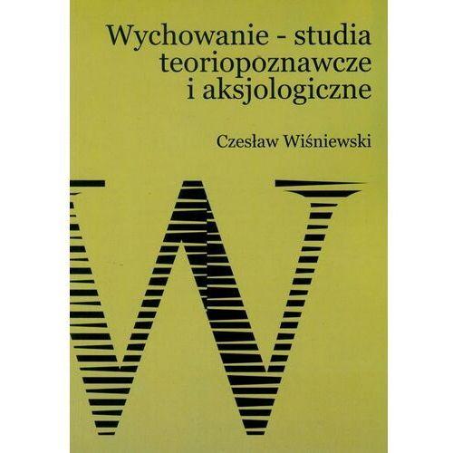 Wychowanie – studia teoriopoznawcze i aksjologiczne - Czesław Wiśniewski - ebook