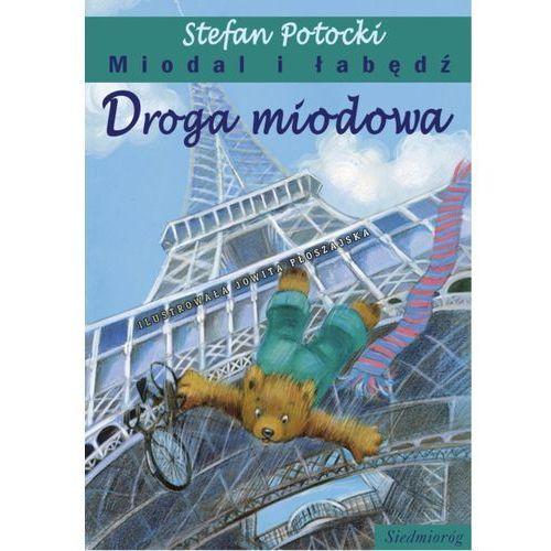 Droga miodowa. Miodal i łabędź - Stefan Potocki, Mirosława Łątkowska (9788375689594)