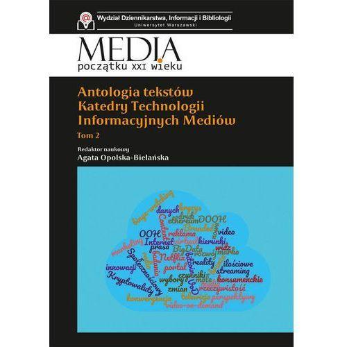Antologia tekstów Katedry Technologii Informacyjnych Mediów. Tom 2 - Agata Opolska-Bielańska