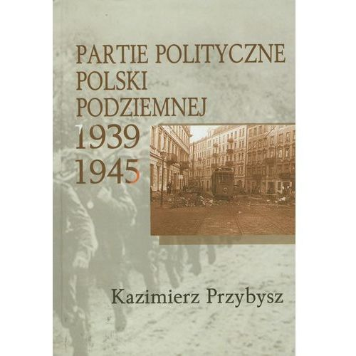 Partie polityczne Polski podziemnej 1939-1945 (286 str.)