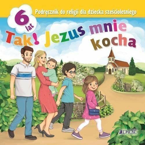 Religia 6-lat. Tak! Jezus mnie kocha podr. JEDNOŚĆ - Krzysztof Mielnicki,elżbieta Kondrak, oprawa miękka