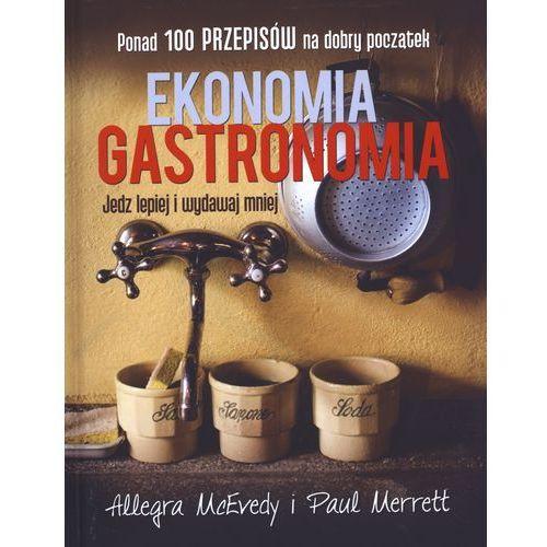 Ekonomia. Gastronomia. Jedz lepiej i wydawaj mniej, Allegra Mcevedy, Paul Merrett