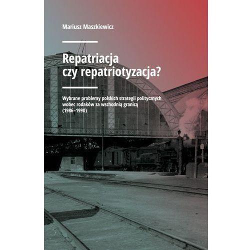 Repatriacja czy repatriotyzacja? Wybrane problemy polskich strategii politycznych wobec rodaków za wschodnią granicą (1986-1990), KOLEGIUM EUROPY WSCHODNIEJ