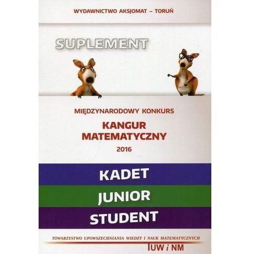 Matematyka z wesołym kangurem Suplement 2016 Kadet Junior Student, praca zbiorowa
